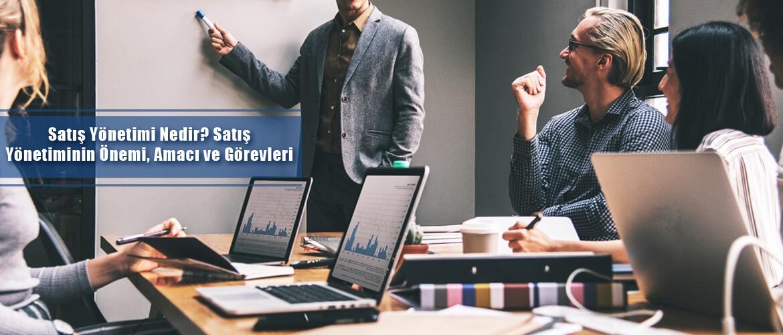 satış yönetimi nedir satış yönetiminin önemi amacı ve görevleri