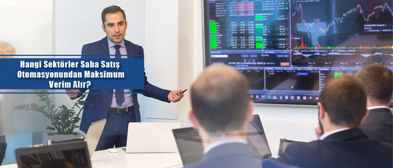Hangi Sektörler Saha Satış Otomasyonundan Maksimum Verim Alır?